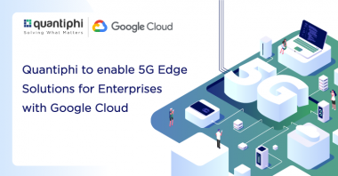 Quantiphi to enable 5G Edge Solutions for Enterprises with Google Cloud